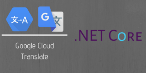 Using Google Translation API with Dotnet Core